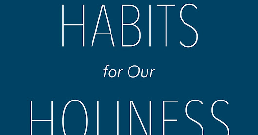 Habits for Our Holiness by Philip Nation