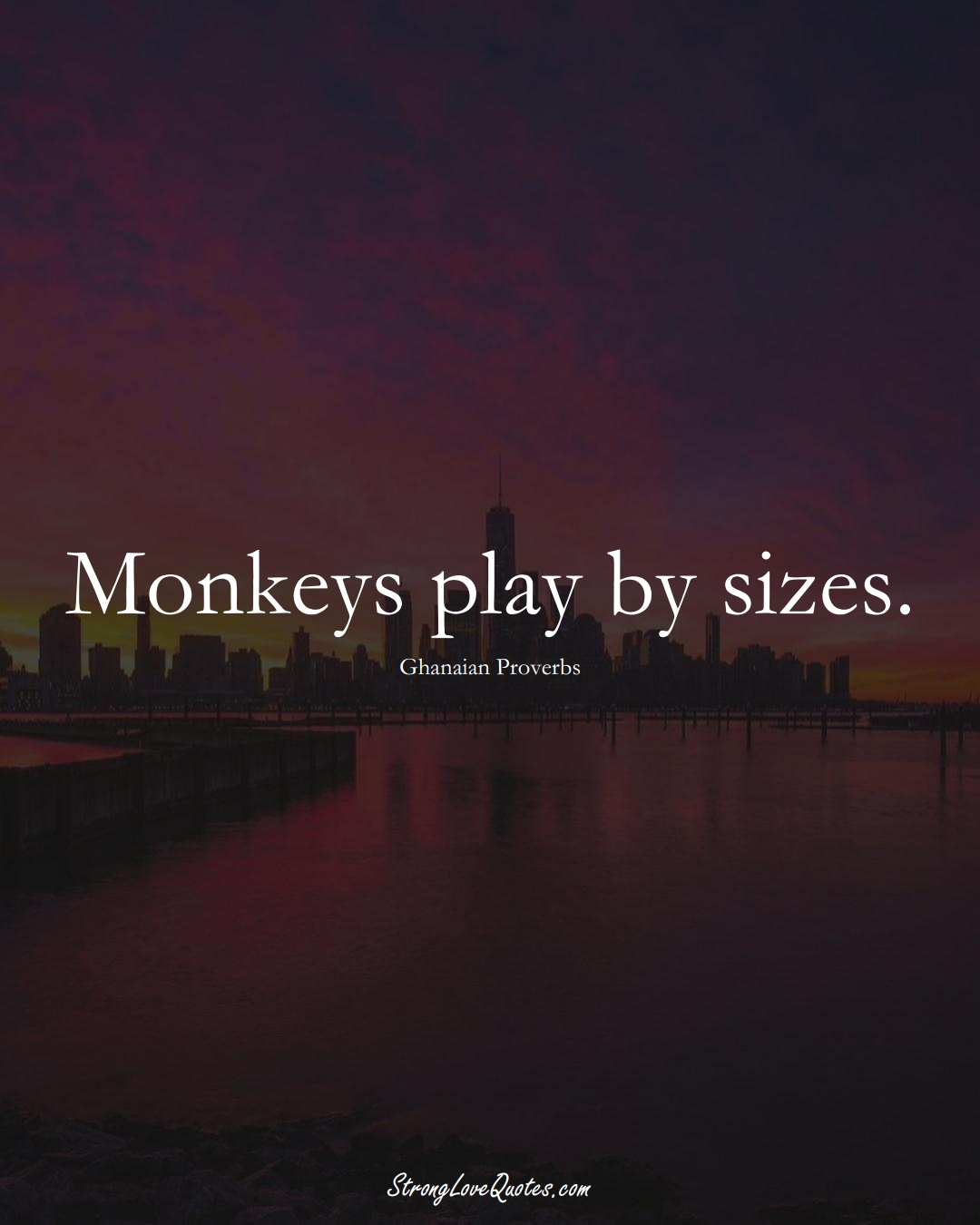Monkeys play by sizes. (Ghanaian Sayings);  #AfricanSayings