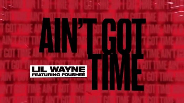 MP3 DOWNLOAD: Lil Wayne – Ain't Got Time Ft. Foushee