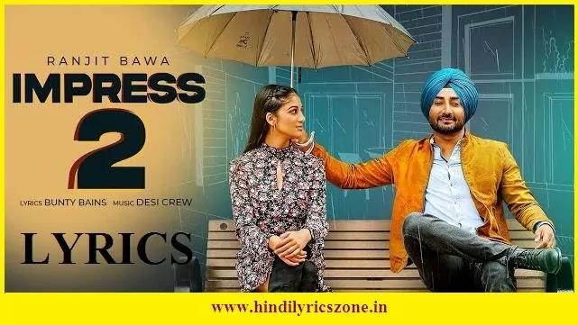 Impress 2 (इम्प्रेस 2) Lyrics In Hindi | Ranjit Bawa | Desi Crew | Punjabi Song 2020
