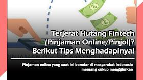 Terjerat Hutang Fintech (Pinjaman Online/Pinjol)? Berikut Tips Menghadapinya!