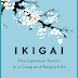 Book Review: IKIGAI: The Japanese secret to a long and happy life