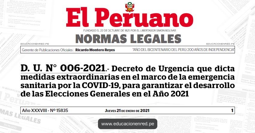 D. U. N° 006-2021.- Decreto de Urgencia que dicta medidas extraordinarias en el marco de la emergencia sanitaria por la COVID-19, para garantizar el desarrollo de las Elecciones Generales en el Año 2021