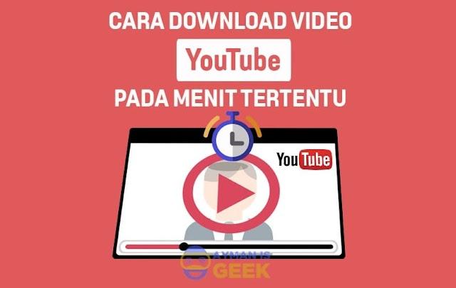 Cara Cepat Download Video YouTube pada Menit Tertentu