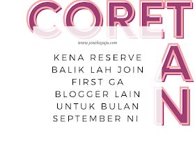 Kena Reserve Balik lah Join First GA Blogger Lain untuk Bulan September Ni