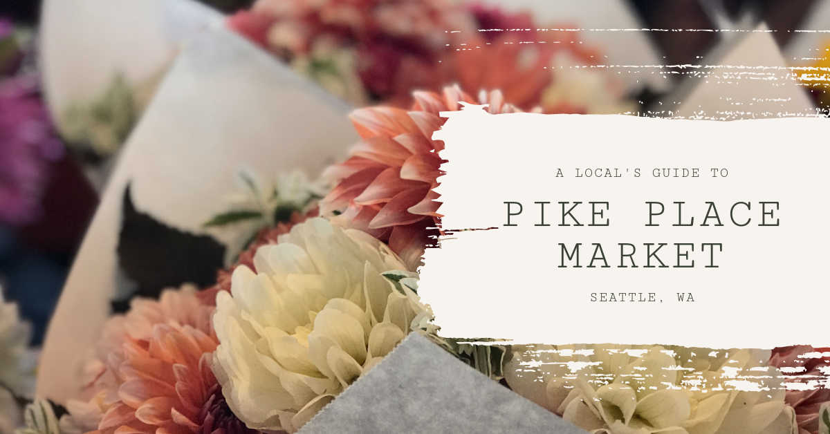 LOCAL'S GUIDE TO PIKE PLACE