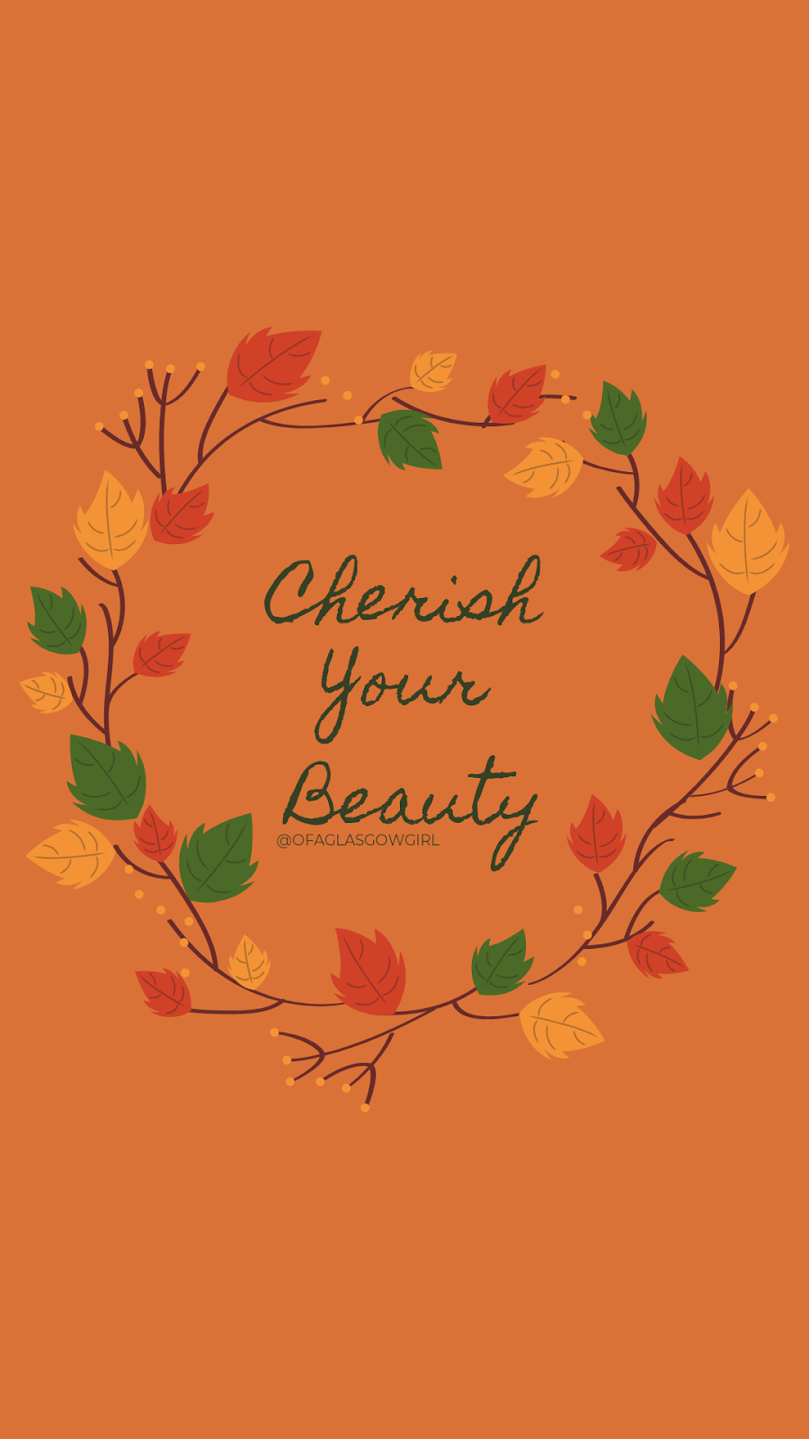 "Quote graphic that says ""Cherish your beauty"" by @ofaglasgowgirl. on a burnt orange background with some leaves surrounding the text in a circle."
