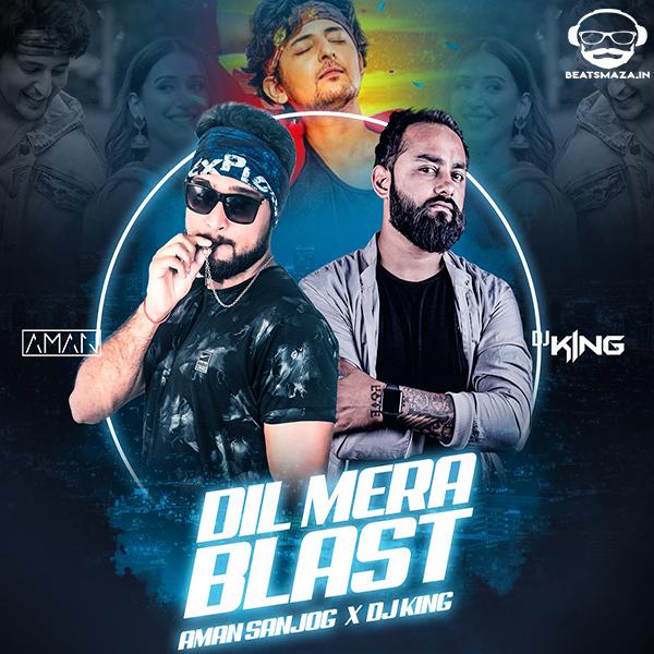 Dil Mera Blast (Remix) - Aman Sanjog X Dj King