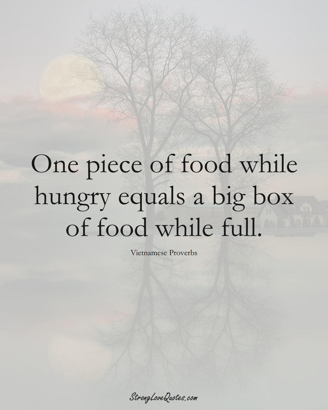 One piece of food while hungry equals a big box of food while full. (Vietnamese Sayings);  #AsianSayings