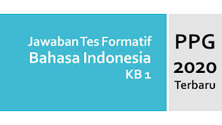 Jawaban Tes Formatif Modul Bahasa Indonesia KB 1 PPG 2020 Terbaru
