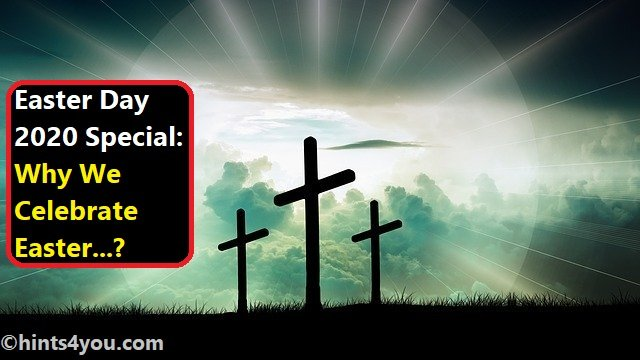 Easter Day 2020 Special: Why We Celebrate Easter