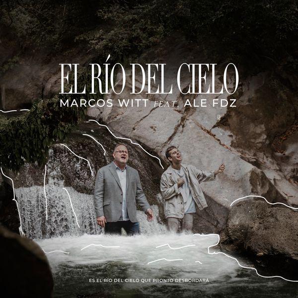 Marcos Witt – El Río Del Cielo (Feat.Ale Fdz) (Single) 2021 (Exclusivo WC)