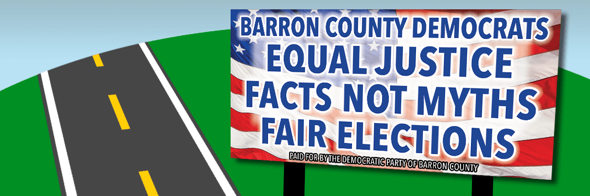 Barron County Democrats Billboard: Equal Justice, Facts not myths, Fair Elections