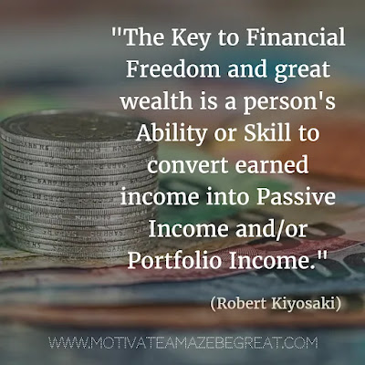 """Financial Freedom Quotes: """"The key to financial freedom and great wealth is a person's ability or skill to convert earned income into passive income and/or portfolio income."""" - Robert Kiyosaki"""