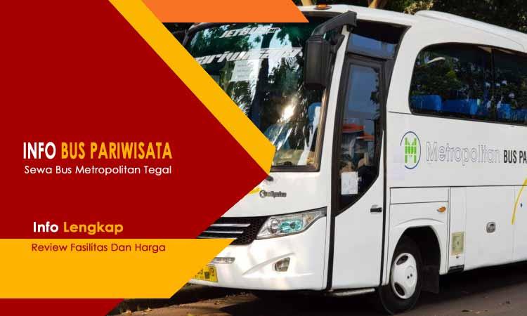 Sewa Bus Metropolitan Penjemputan Tegal Pemalang Brebes Dan Sekitarnya