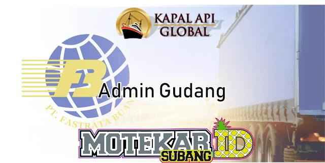 Info Loker Admin Gudang Distributor Kapal Api (Fastrata Buana Subang) 2019