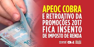 APEOC COBRA E RETROATIVO DA PROMOÇÃO 2017 FICA ISENTO DE IMPOSTO DE RENDA