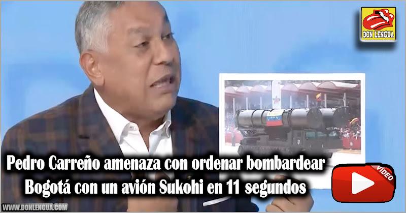 Pedro Carreño amenaza con ordenar bombardear Bogotá con un avión Sukohi en 11 segundos
