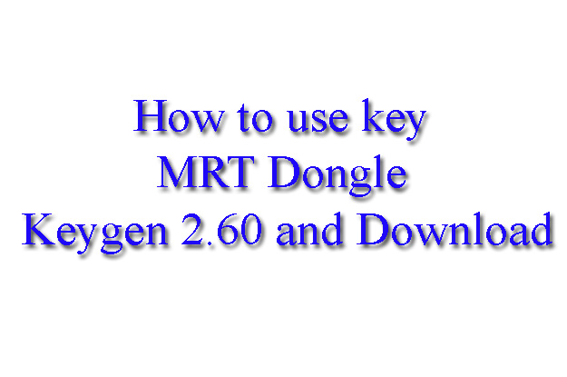 How to use key MRT Dongle Keygen 2.60 and Download