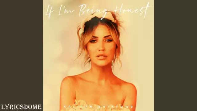 If I'm Being Honest Lyrics - Kaitlyn Bristowe