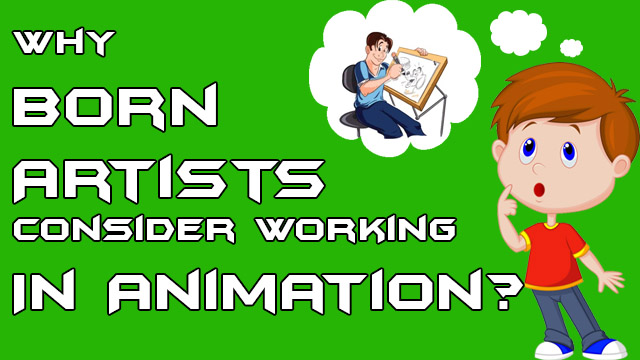 Why-Born-Artists-Consider-Working-In-Animation