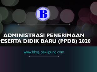 ADMINISTRASI PENERIMAAN PESERTA DIDIK BARU (PPDB) 2020