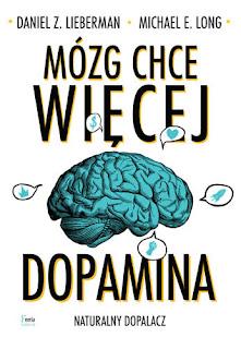 """""""Mózg chce więcej. Dopamina. Naturalny dopalacz"""" – Daniel Z. Lieberman, Michael E. Long"""