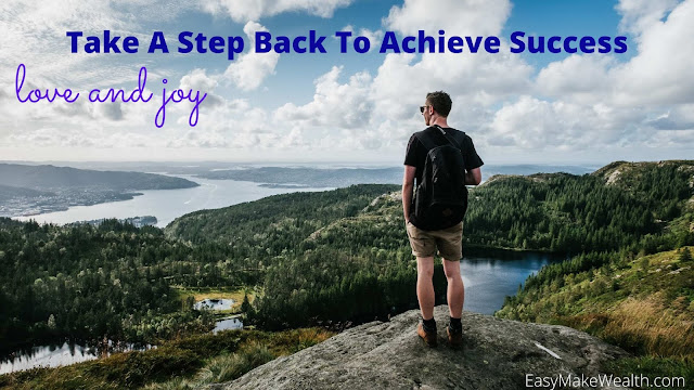 Take A Step Back To Achieve Success - EasyMakeWealth.com