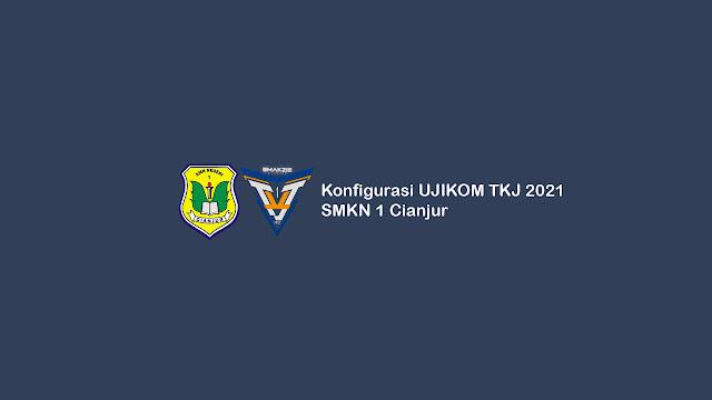 KONFIGURASI UJIKOM TKJ 2021 SMKN 1 Cianjur