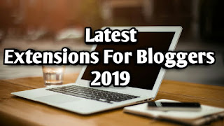 Latest Extensions For Bloggers 2019