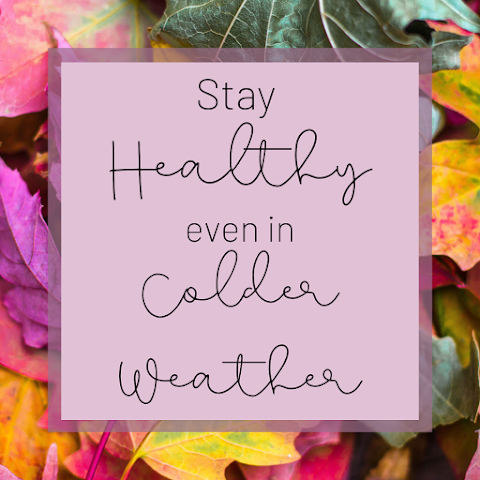 How to Stay Healthy in Colder Weather