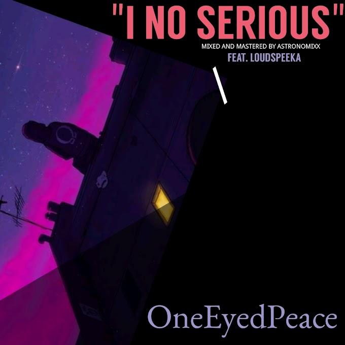 "OneEyedPeace Ft. Loudspeeka – ""I No Serious"""