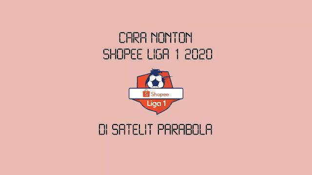 Cara Nonton Shopee Liga 1 2020 di Parabola