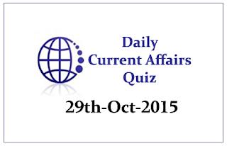 Current Affairs Quiz- 29th October- 2015
