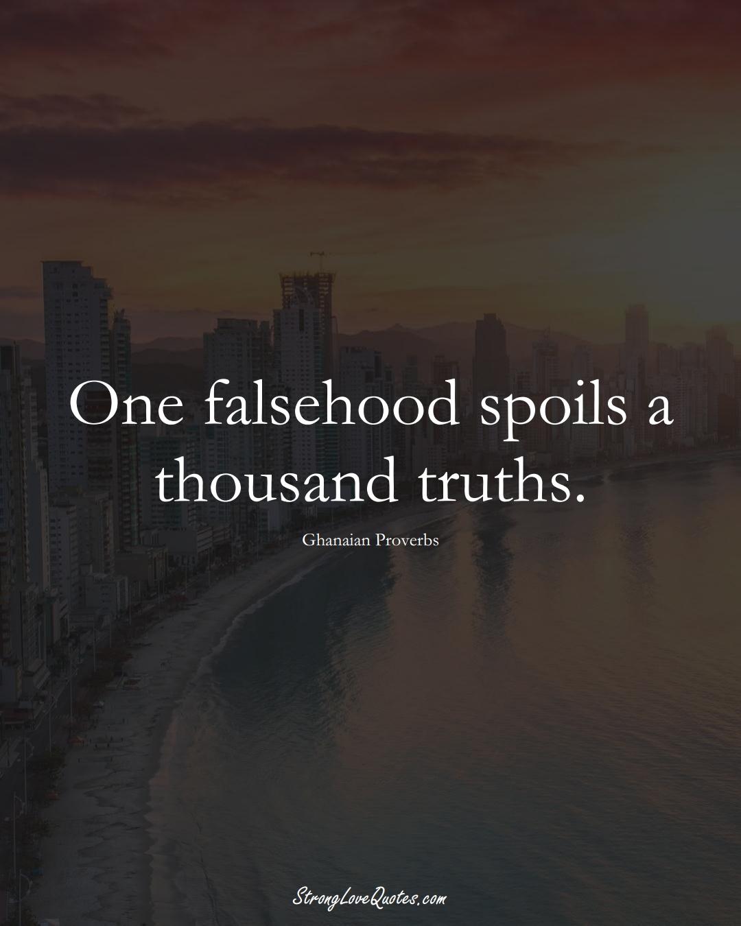 One falsehood spoils a thousand truths. (Ghanaian Sayings);  #AfricanSayings
