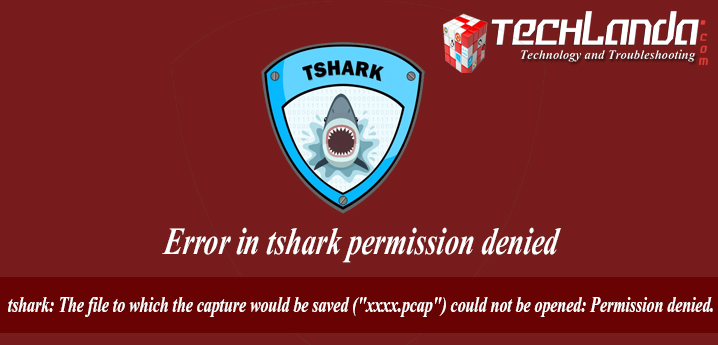 "tshark: The file to which the capture would be saved (""xxxx.pcap"") could not be opened: Permission denied."
