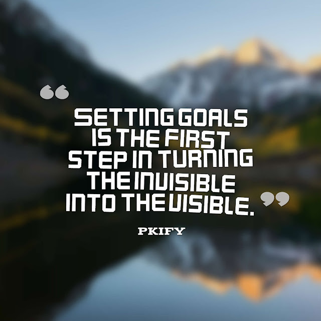Setting Goals Is the First Step in Turning the Invisible into the Visible Motivational Quotes