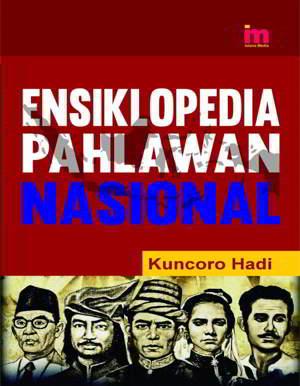 Ensiklopedia Pahlawan Nasional PDF Penulis Kuncoro Hadi Ensiklopedia Pahlawan Nasional PDF Penulis Kuncoro Hadi