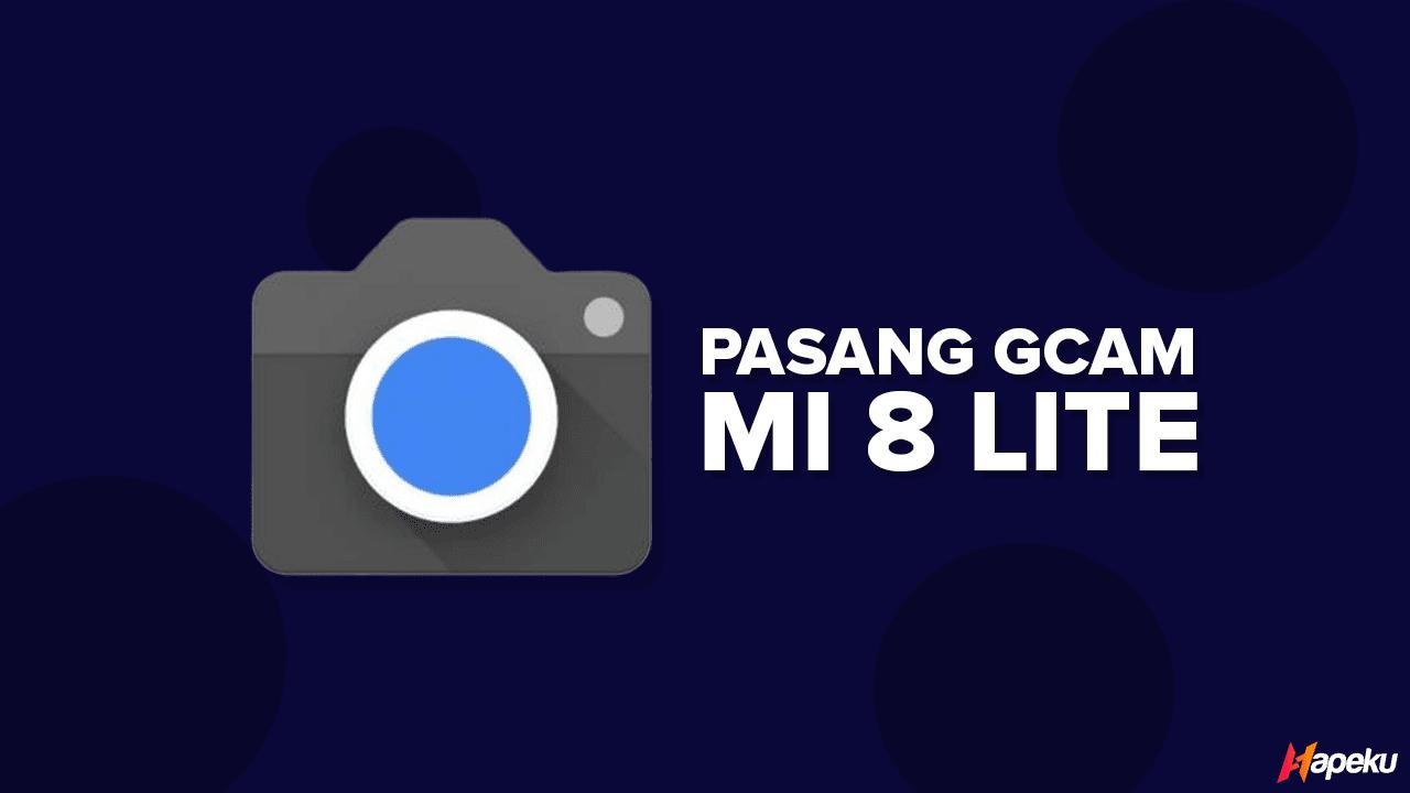Cara Mudah Instal Gcam di Xiaomi Mi 8 Lite