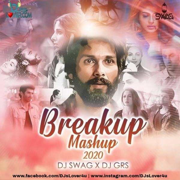 Breakup Mashup 2020 DJ Swag X DJ GRS