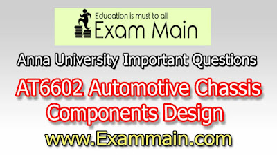 AT6602 AUROMOTIVE CHASSIS COMPONENTS DESIGN | Impotent  Questions | Question bank | Syllabus | Model and Previous Question papers | Download PDF