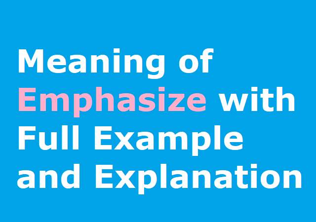 Meaning of Emphasize with Full Example and Explanation