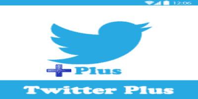 تحميل برنامج تويتر بلس 2020 للاندرويد وللايفون اخر اصدار Twitter Plus تنزيل بدون اعطال