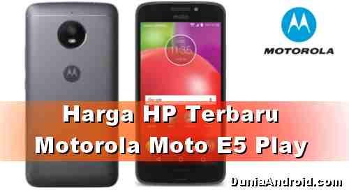 Harga Terbaru Motorola Moto E5 Play
