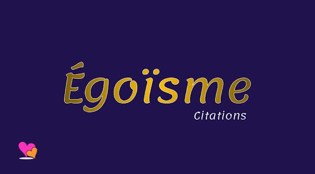 L'Égoïsme en quelques célèbres citations.
