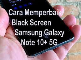 Cara Memperbaiki Black Screen Samsung Galaxy Note 10+ 5G 1