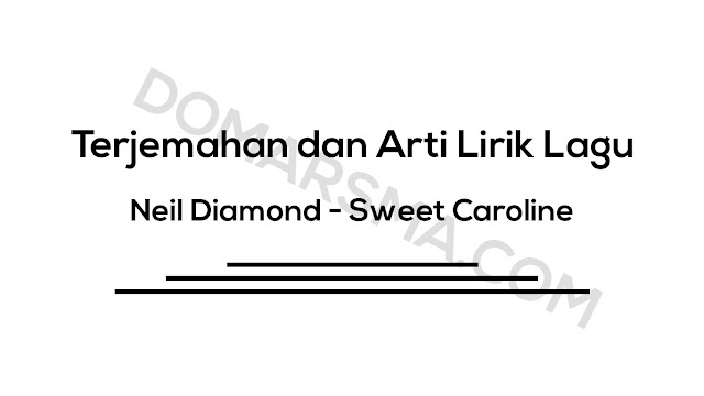 Terjemahan dan Arti Lirik Lagu Neil Diamond - Sweet Caroline