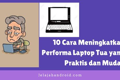 10 Cara Meningkatkan Performa Laptop Tua yang Praktis dan Mudah