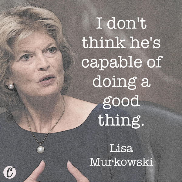I don't think he's capable of doing a good thing. — U.S. Sen. Lisa Murkowski (R-AK)