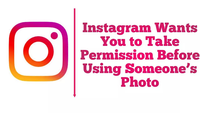 Instagram Update - Now Instagram Wants You to Take Permission Before Using Someone's Photo